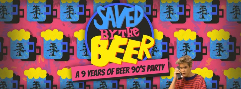 Saved by the Beer - 9 years of beer 90's party